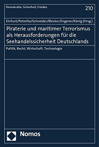 Piraterie und maritimer Terrorismus als Herausforderungen für die Seehandelssicherheit Deutschlands: Politik, Recht, Wirtschaft, Technologie