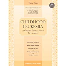 Childhood Leukemia: A Guide for Families, Friends & Caregivers (Childhood Cancer Guides)
