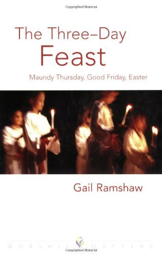 Three Day Feast: Maundy Thursday, Good Friday, and Easter  (Worship Matters (Augsburg Fortress)) -