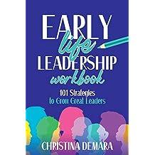 Early Life Leadership Workbook: 101 Strategies to Grow Great Leaders