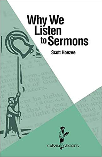 Why We Listen to Sermons: Scott Hoezee: 9781937555344: Amazon com: Books