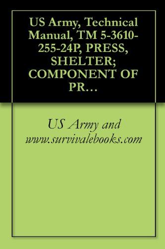 US Army, Technical Manual, TM 5-3610-255-24P, PRESS, SHELTER; COMPONENT OF PRINT PLANT, SPECIAL WARFARE, TRANSPORTABLE, MODEL 800 (NSN 3610-01-106-2276)