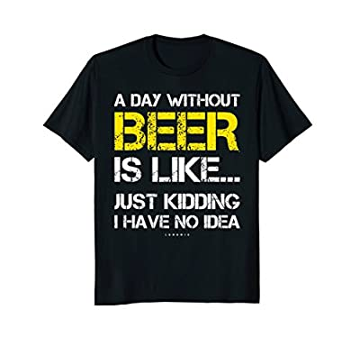 A Day Without Beer - Funny Beer Lover Gift Tee Shirts