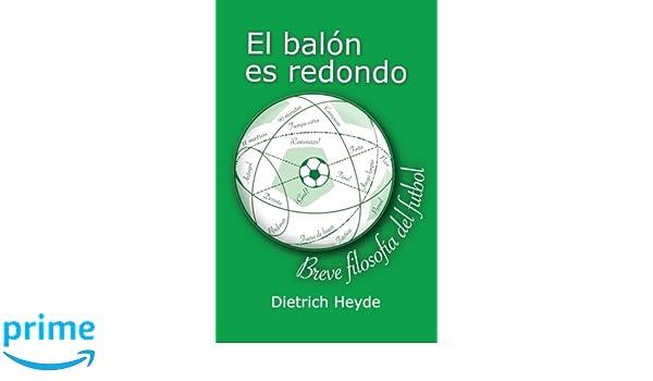 El balon es redondo: Breve filosofia del futbol: Amazon.es: Heyde ...