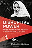 "Michael O'Sullivan, ""Disruptive Power: Catholic Women, Miracles, and Politics in Modern Germany, 1918-1965"" (U Toronto Press, 2018)"