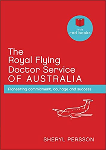 The Royal Flying Doctor Service of Australia: Pioneering Commitment, Courage and Success (Little Red Books)
