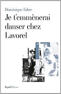 Je t'emmènerai danser chez Lavorel : poèmes