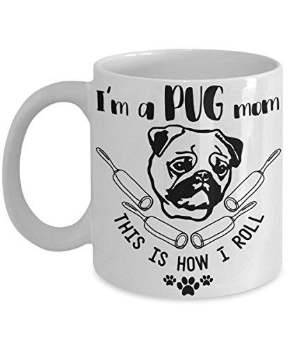 Amazoncom Im A Pug Mom This Is How I Roll Coffee Mug Tea Cup