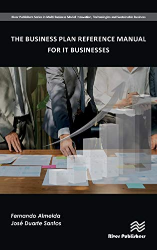 The Business Plan Reference Manual for IT Businesses (River Publishers Series in Multi Business Model Innovation, Technologies and Sustainable Business) Fernando Almeida