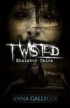 Twisted (Sinister Tales Book 2) by [Gallegos, Anna]