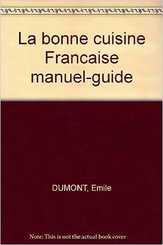 La Bonne Cuisine Francaise Manuel Guide Emile Dumont Amazon Com