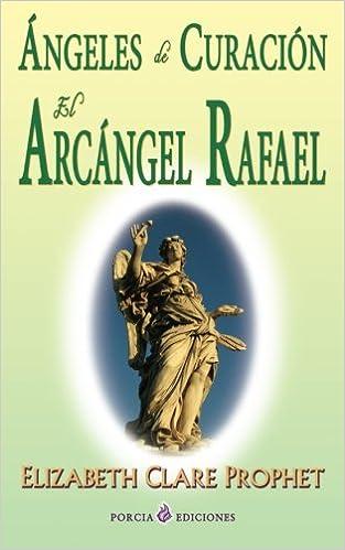 Angeles de curacion. El Arcangel Rafael: Amazon.es: Elizabeth Clare Prophet: Libros