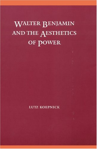 Walter Benjamin and the Aesthetics of Power (Modern German Culture and Literature) by Brand: University of Nebraska Press