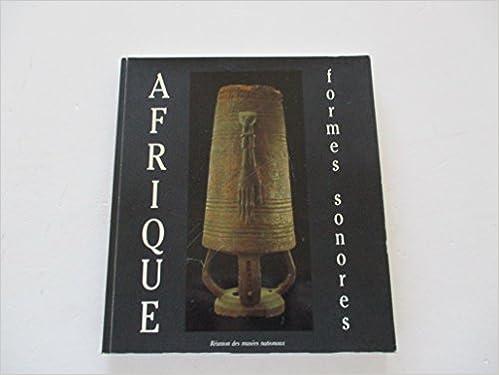 Afrique, formes sonores : [exposition, Paris], Musée national des arts africains et océaniens, 7 février-2 avril 1990