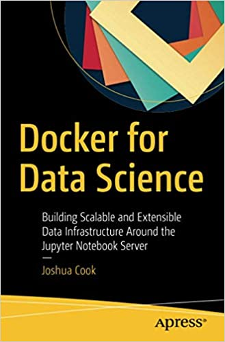 Docker for Data Science: Building Scalable and Extensible