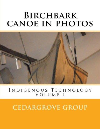 Birchbark canoe in photos (Indigenous Technology) (Volume 1)