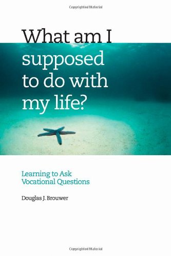 What Am I Supposed to Do with My Life?: Asking the Right Questions