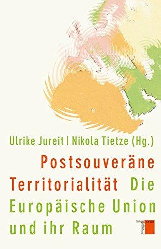 Postsouveräne Territorialität: Die Europäische Union und ihr Raum Gebundenes Buch – 11. März 2015 Ulrike Jureit Nikola Tietze Hamburger Edition HIS