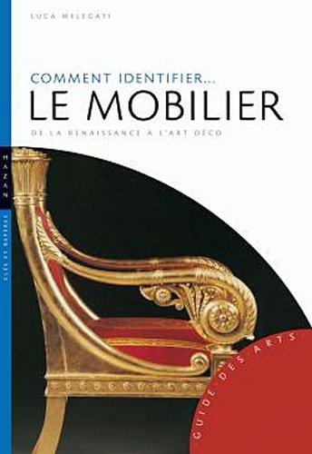 Comment identifier le mobilier. De la Renaissance à l'Art déco Broché – 22 septembre 2010 Luca Melegati Hazan 2754104283 379782754104289