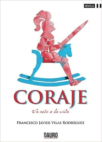 Coraje: Un Reto A La Vida (Spanish Edition): Francisco Javier Vilas: 9788416340828: Amazon.com: Books