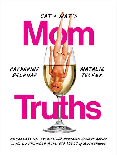 Pdf Entertainment Cat and Nat's Mom Truths: Embarrassing Stories and Brutally Honest Advice on the Extremely Real Struggle  of Motherhood