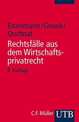 Rechtsfälle aus dem Wirtschaftsprivatrecht. Für Studierende der Wirtschaftswissenschaften (UTB S (Small-Format) / Uni-Taschenbücher)