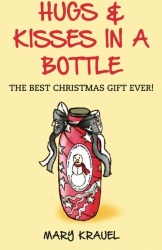 Hugs & Kisses in a Bottle: The Best Christmas Gift Ever! (Alexa's Crafts Reflect Life Experiences) (Volume 1)