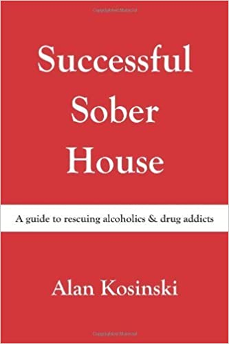 Book Successful Sober House: A guide to rescuing alcoholics & drug addicts May 28, 2010