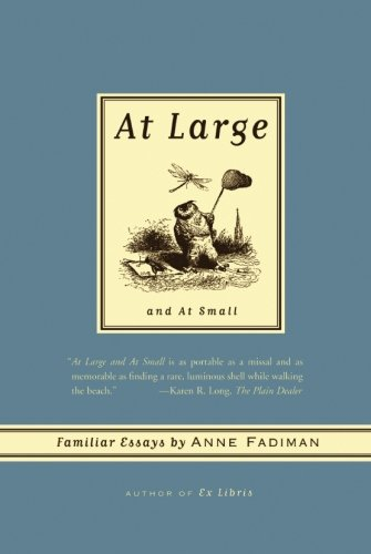 At Large and At Small: Familiar Essays (Ex Libris Confessions Of A Common Reader)