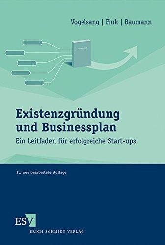 Existenzgründung und Businessplan: Ein Leitfaden für erfolgreiche Start-ups Taschenbuch – 29. April 2013 Eva Vogelsang Prof. Dr. Christian Fink Matthias Baumann 3503144706