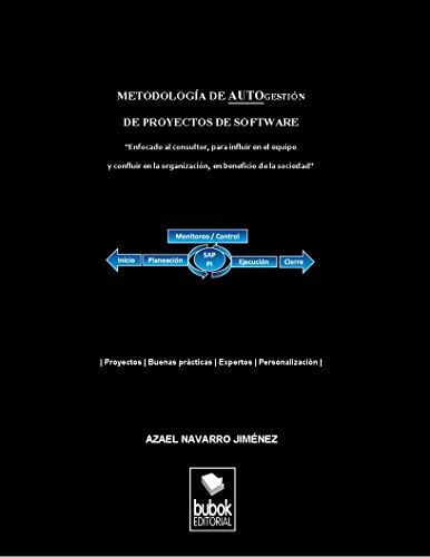 Download Metodología de autogestión de proyectos de software: Enfocado al consultor, para influir en el equipo y confluir en la organización, en beneficio de la sociedad (Spanish Edition) Pdf