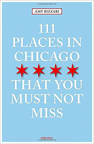 111 Places in Chicago That You Must Not Miss (111 Places in .... That You Must Not Miss) cover