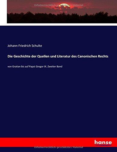 Read Online Die Geschichte der Quellen und Literatur des Canonischen Rechts: von Gratian bis auf Papst Gregor IX. Zweiter Band (German Edition) PDF