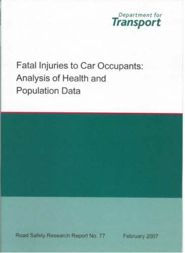 Fatal injuries to car occupants: analysis of health and population data: Analysis of Health and Population Data (Road Safety Research Report) PDF