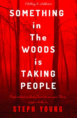 SOMETHING IN THE WOODS IS TAKING PEOPLE: : Missing Children, Missing Hikers, Missing in National Parks. Supernatural Abductions. Monsters. Underground Bases. by [Young, Steph]