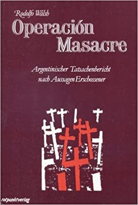 Operacion Masacre Argentinischer Tatsachenbericht Nach