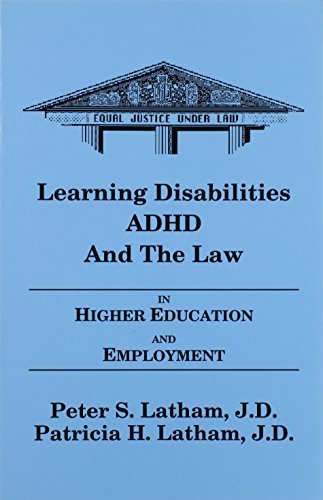 Learning Disabilities/ADHD and the Law in Higher Education and Employment by Peter S. Latham (2007-02-12)