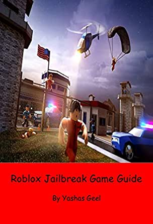 Amazon Com Roblox Jailbreak Game Guide Ebook Geel Yashas