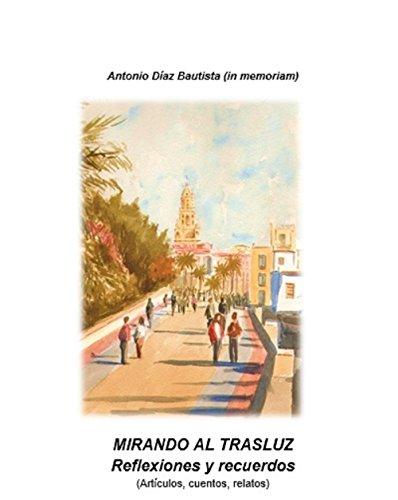Descargar Libro Mirando Al Trasluz: Artículos, Cuentos Y Relatos De Antonio Díaz Bautista Adolfo A. Díaz-bautista Cremades