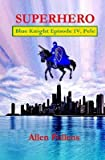 [ Superhero - Blue Knight Episode IV, Pele: Fourth of Eight Exciting Stand Alone Episodes BY Pollens, Allen ( Author ) ] { Paperback } 2013