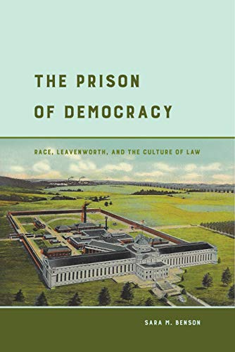 The Prison of Democracy: Race, Leavenworth, and the Culture of Law (University Press)