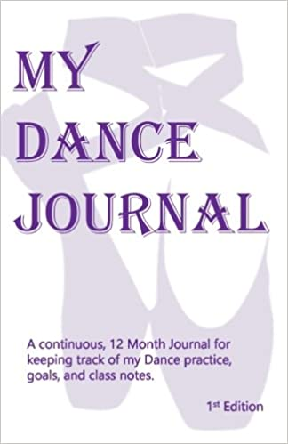 My Dance Journal: The continuous 12 month approach to keeping track of my Dance practice, goals, and lots of other stuff