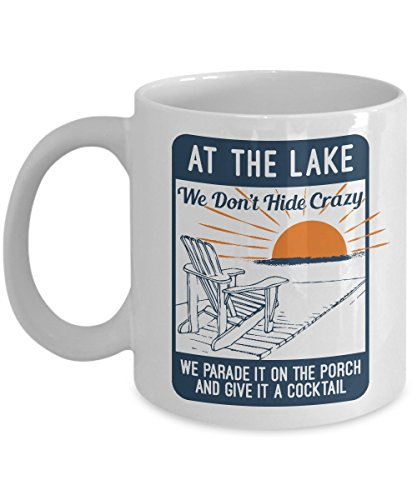 At The Lake We Don't Hide Crazy Coffee & Tea Gift Mug For Summer Time Vacation (11oz)
