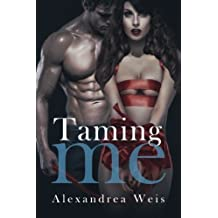 Taming Me by Alexandrea Weis (2015-01-17)