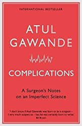 Complications: A Surgeon's Notes on an Imperfect Science by Atul Gawande (27-Mar-2008) Paperback