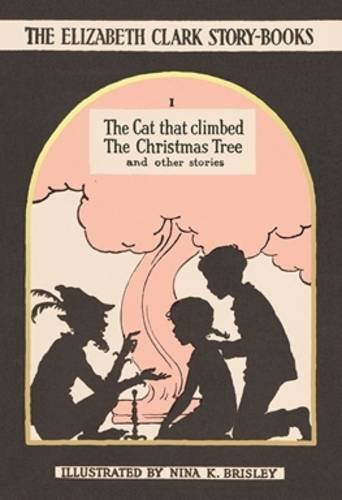 The Cat that Climbed the Christmas Tree: And Other Stories (The Elizabeth Clark Story Books) (The Cat That Climbed The Christmas Tree)
