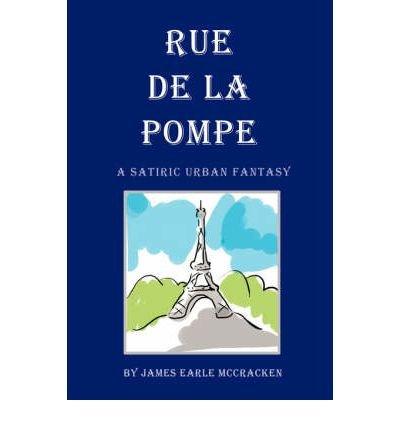 Download [ Rue de La Pompe: A Satiric Urban Fantasy [ RUE DE LA POMPE: A SATIRIC URBAN FANTASY BY McCracken, James Earle ( Author ) May-01-2008[ RUE DE LA POMPE: A SATIRIC URBAN FANTASY [ RUE DE LA POMPE: A SATIRIC URBAN FANTASY BY MCCRACKEN, JAMES EARLE ( AUTHOR ) MAY-01-2008 ] By McCracken, James Earle ( Author )May-01-2008 Paperback By McCracken, James Earle ( Author ) Paperback 2008 ] PDF