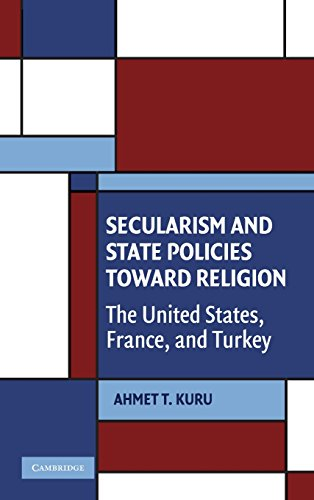Secularism and State Policies toward Religion: The United States, France, and Turkey (Cambridge Studies in Social Theory, Religion and Politics) -  Kuru, Ahmet T., Hardcover