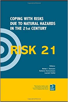 RISK21 - Coping with Risks due to Natural Hazards in the 21st Century: Proceedings of the RISK21 Workshop, Monte Verità, Ascona, Switzerland, 28 November - 3 December 2004