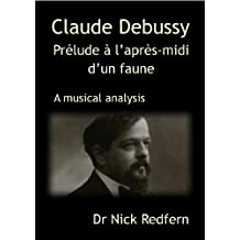 Claude Debussy Prélude à l'après-midi d'un faune. A musical analysis (Music through the Microscope Book 1)